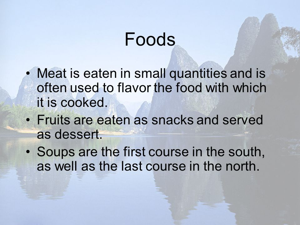 Foods Meat is eaten in small quantities and is often used to flavor the food with which it is cooked.