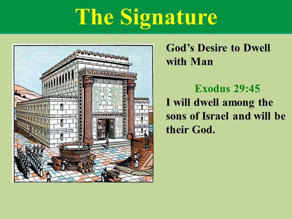The Signature God's Desire to Dwell with Man Exodus 29:45 I will dwell among the sons of Israel and will be their God.