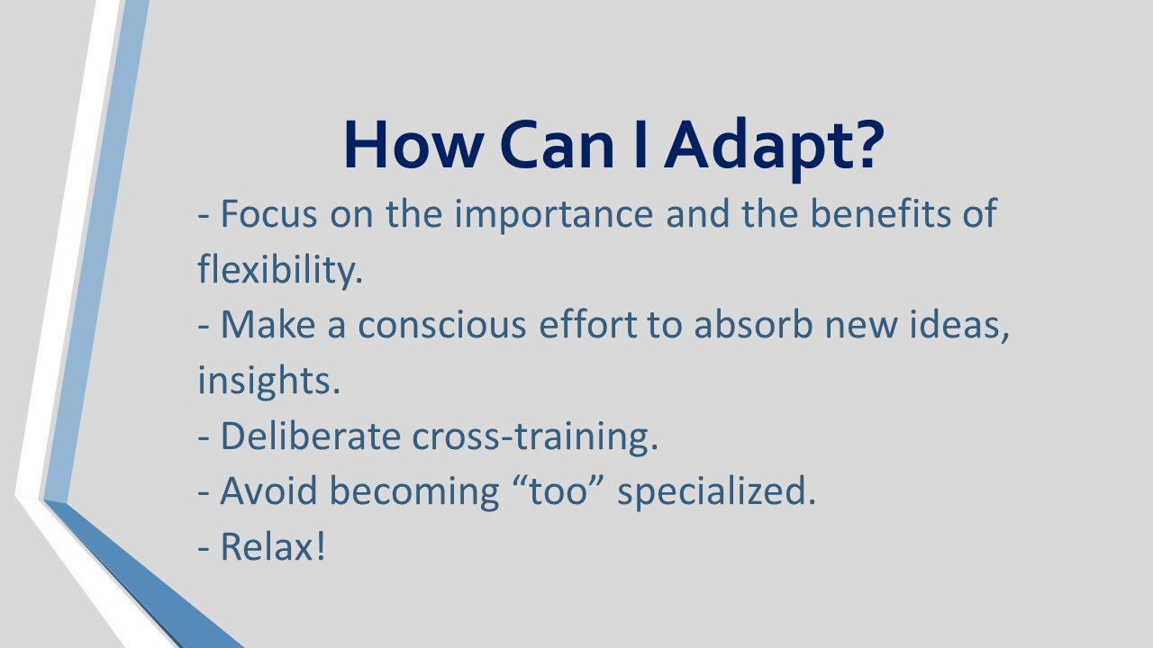 How Can I Adapt. - Focus on the importance and the benefits of flexibility.