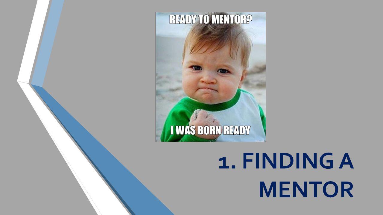 1. FINDING A MENTOR