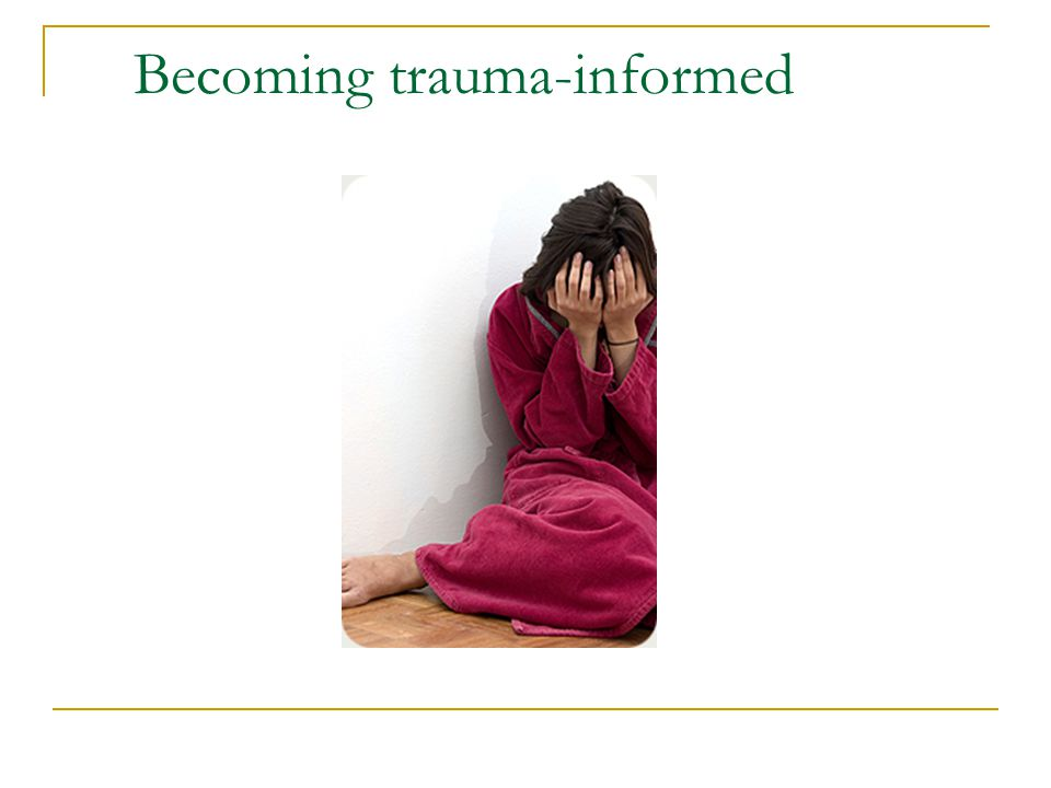 Becoming trauma-informed