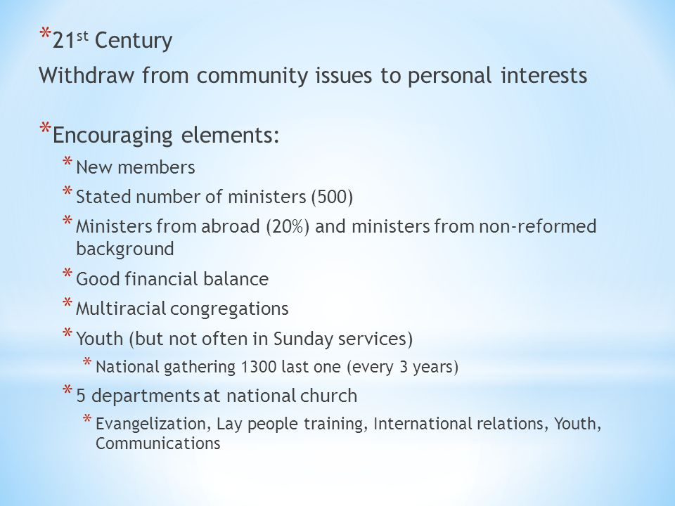 * 21 st Century Withdraw from community issues to personal interests * Encouraging elements: * New members * Stated number of ministers (500) * Minist