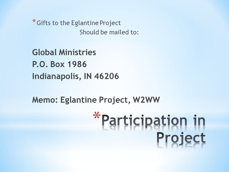 * Gifts to the Eglantine Project Should be mailed to: Global Ministries P.O. Box 1986 Indianapolis, IN 46206 Memo: Eglantine Project, W2WW