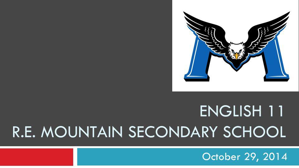 ENGLISH 11 R.E. MOUNTAIN SECONDARY SCHOOL October 29, 2014