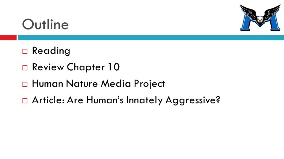 Outline  Reading  Review Chapter 10  Human Nature Media Project  Article: Are Human's Innately Aggressive?