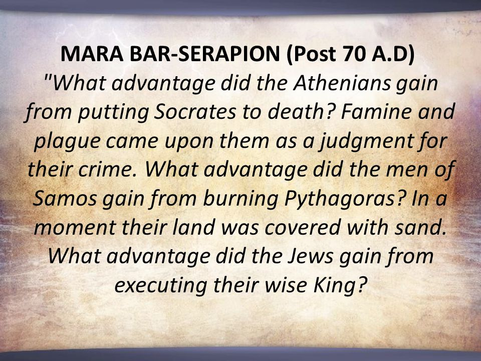 MARA BAR-SERAPION (Post 70 A.D) What advantage did the Athenians gain from putting Socrates to death.