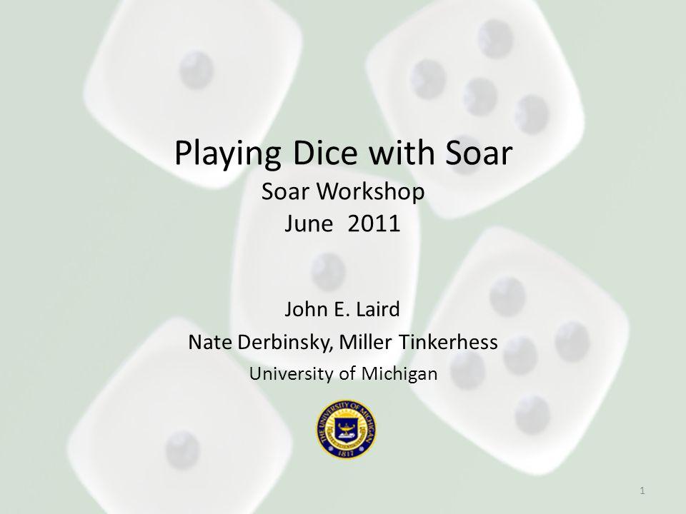Playing Dice with Soar Soar Workshop June 2011 John E.