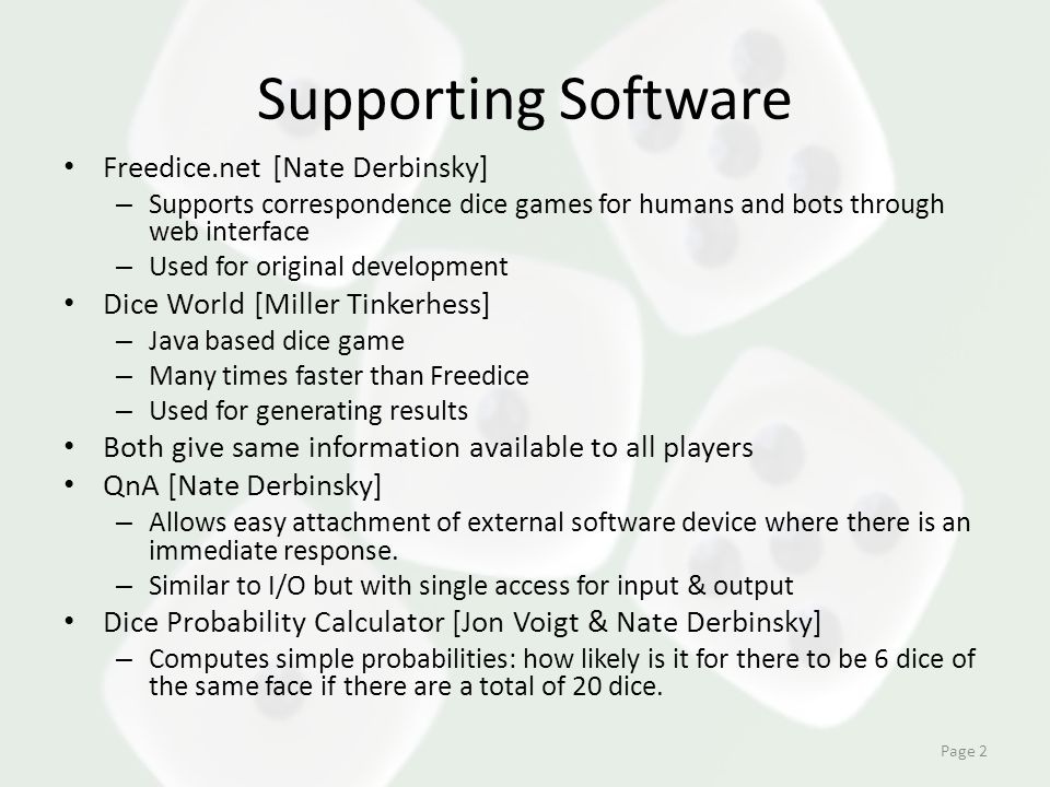 Supporting Software Freedice.net [Nate Derbinsky] – Supports correspondence dice games for humans and bots through web interface – Used for original d