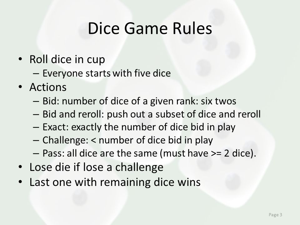 Dice Game Rules Roll dice in cup – Everyone starts with five dice Actions – Bid: number of dice of a given rank: six twos – Bid and reroll: push out a
