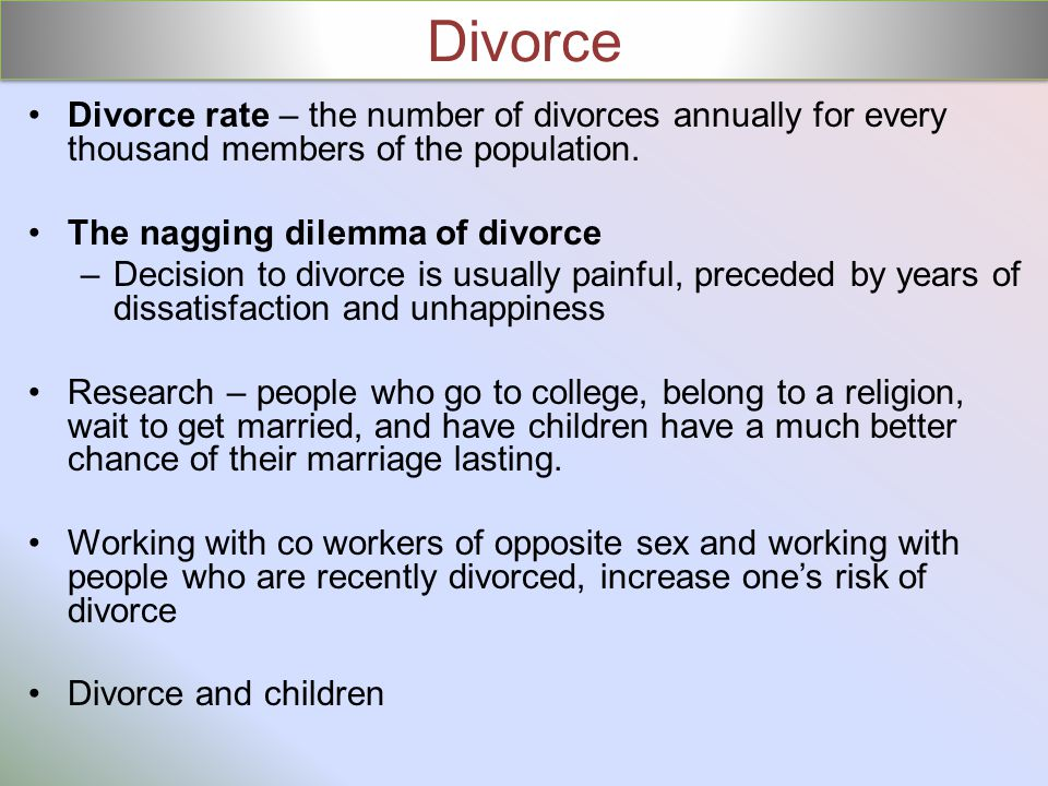 Divorce Divorce rate – the number of divorces annually for every thousand members of the population.