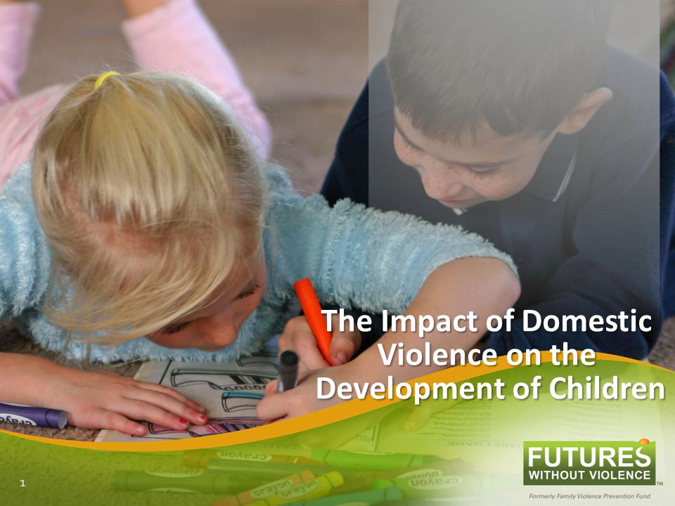 The Impact of Domestic Violence on the Development of Children 1