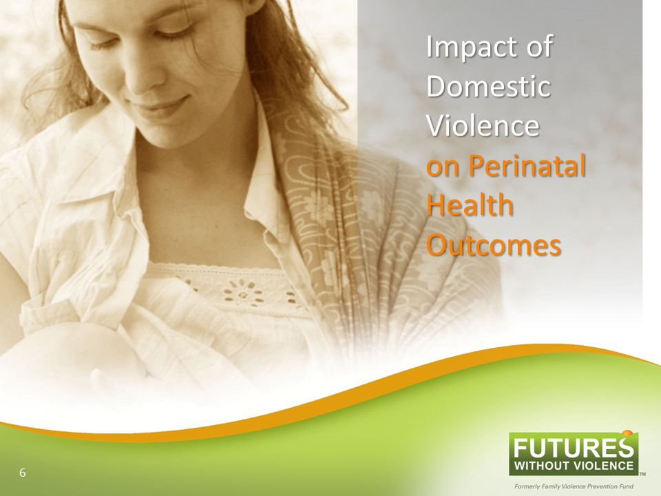 Impact of Domestic Violence on Perinatal Health Outcomes 6