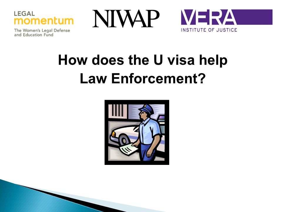 How does the U visa help Law Enforcement?
