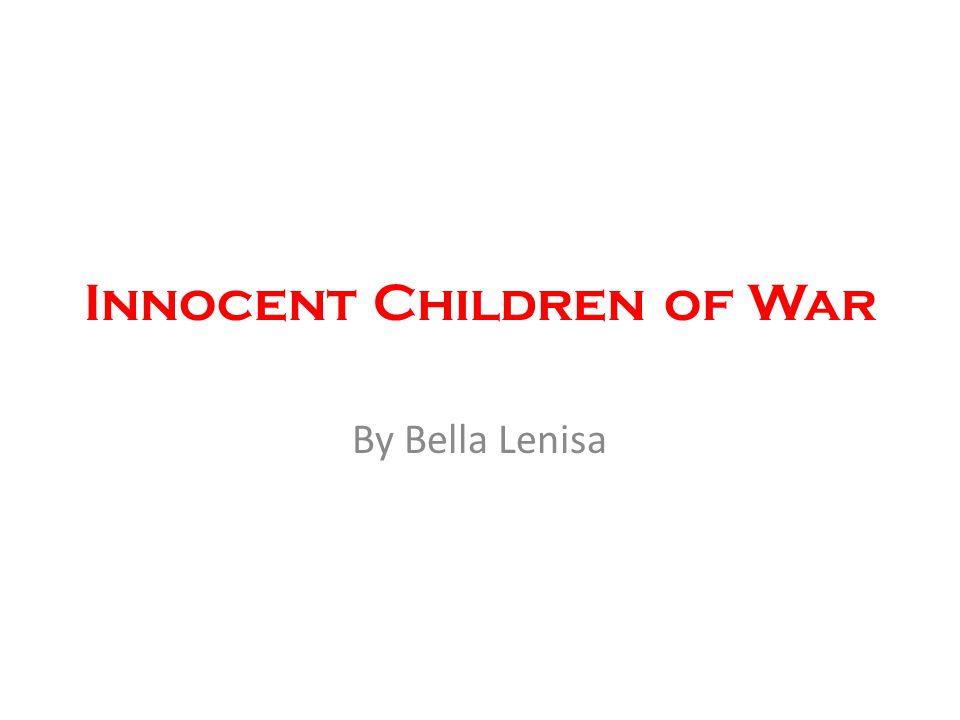 Innocent Children of War By Bella Lenisa
