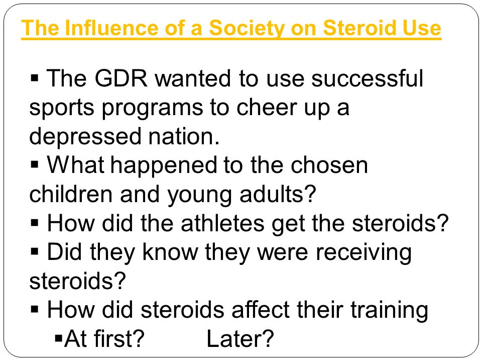 The Influence of a Society on Steroid Use  The GDR wanted to use successful sports programs to cheer up a depressed nation.  What happened to the ch