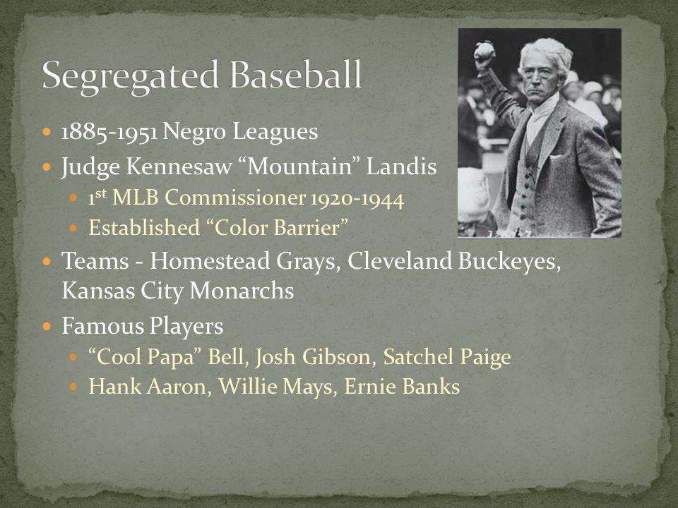 "1885-1951 Negro Leagues Judge Kennesaw ""Mountain"" Landis 1 st MLB Commissioner 1920-1944 Established ""Color Barrier"" Teams - Homestead Grays, Clevelan"