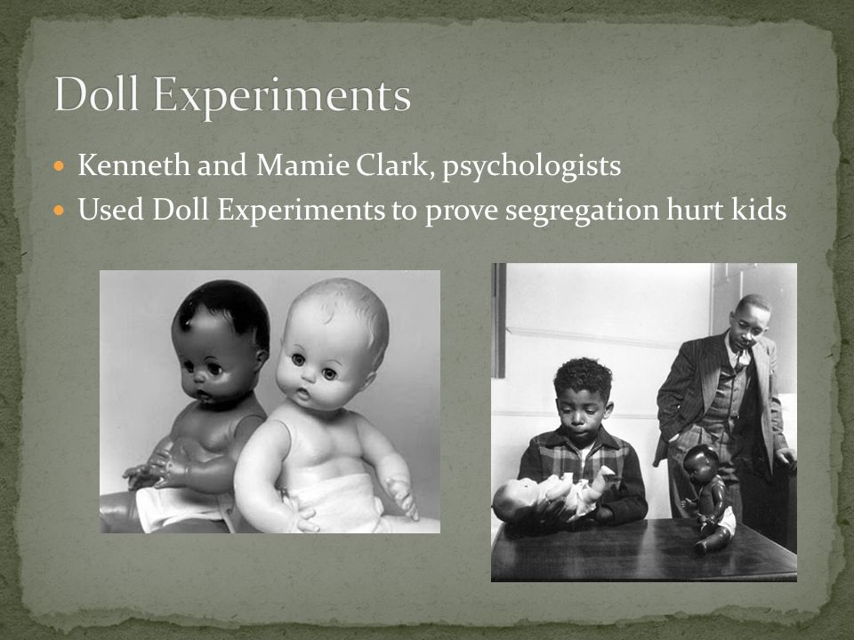 Kenneth and Mamie Clark, psychologists Used Doll Experiments to prove segregation hurt kids