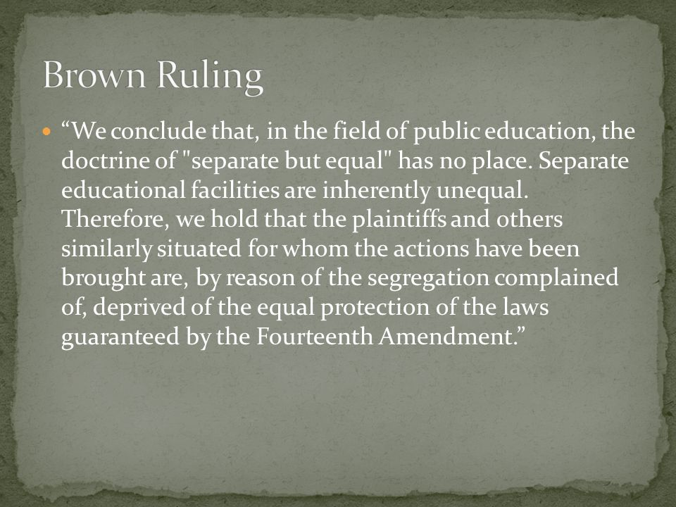 """""""We conclude that, in the field of public education, the doctrine of"""