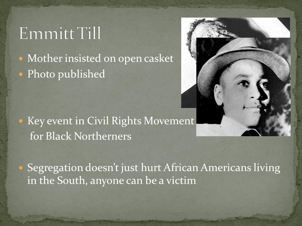 Mother insisted on open casket Photo published Key event in Civil Rights Movement for Black Northerners Segregation doesn't just hurt African American
