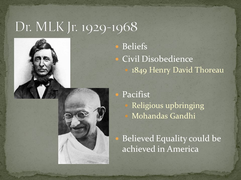 Beliefs Civil Disobedience 1849 Henry David Thoreau Pacifist Religious upbringing Mohandas Gandhi Believed Equality could be achieved in America