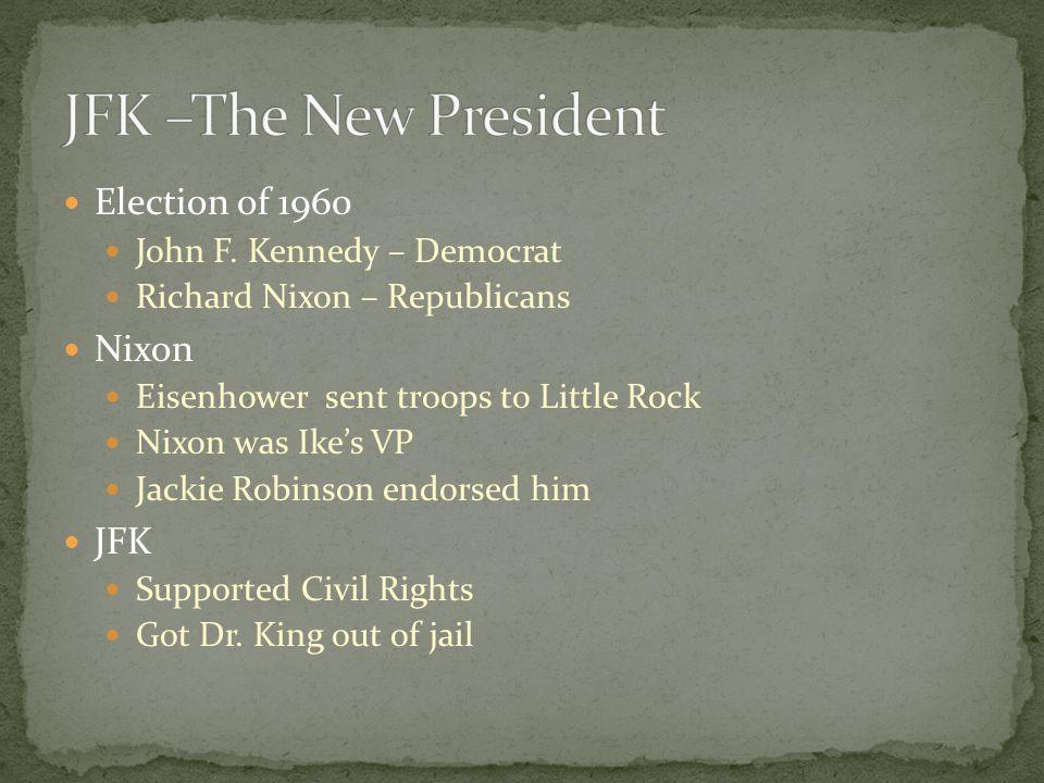 Election of 1960 John F. Kennedy – Democrat Richard Nixon – Republicans Nixon Eisenhower sent troops to Little Rock Nixon was Ike's VP Jackie Robinson