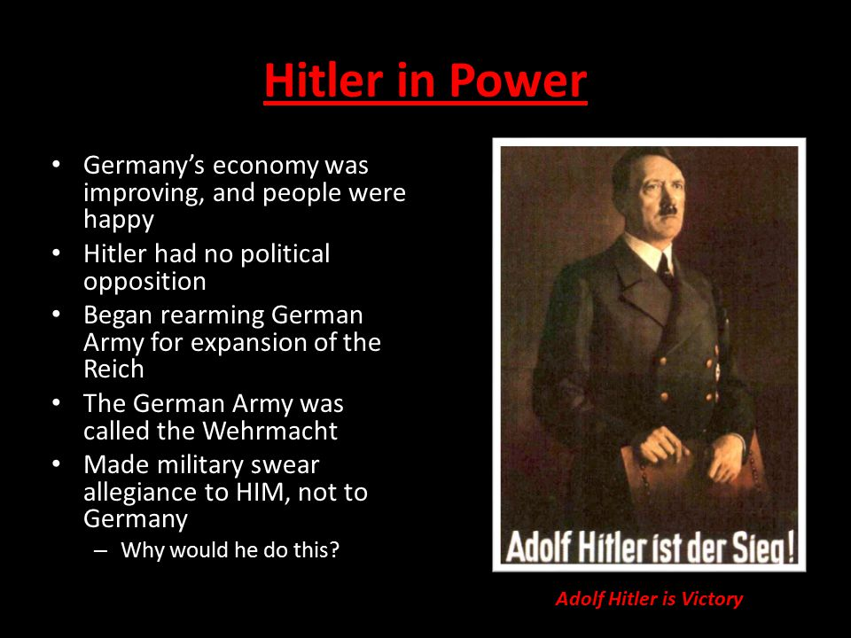 Hitler in Power Germany's economy was improving, and people were happy Hitler had no political opposition Began rearming German Army for expansion of