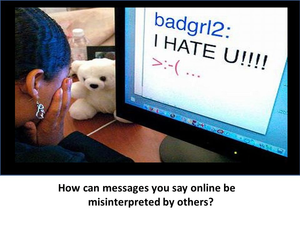 How can messages you say online be misinterpreted by others?