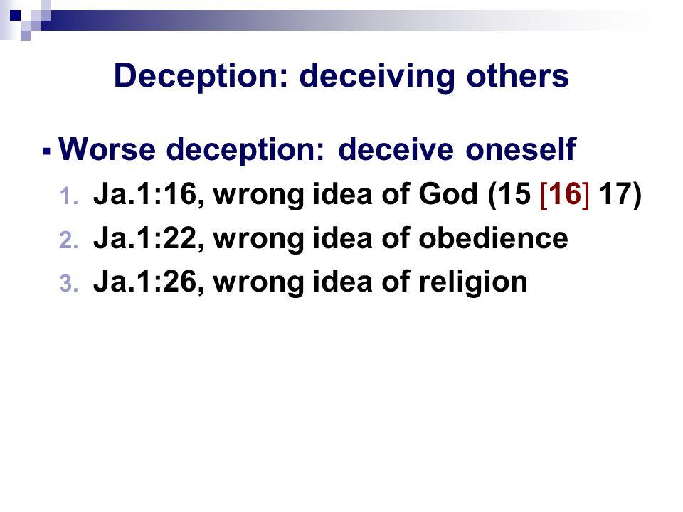 Deception: deceiving others  Worse deception: deceive oneself 1.