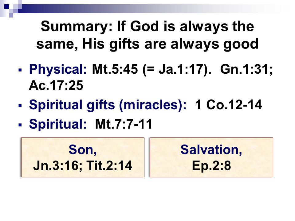 Summary: If God is always the same, His gifts are always good  Physical: Mt.5:45 (= Ja.1:17).