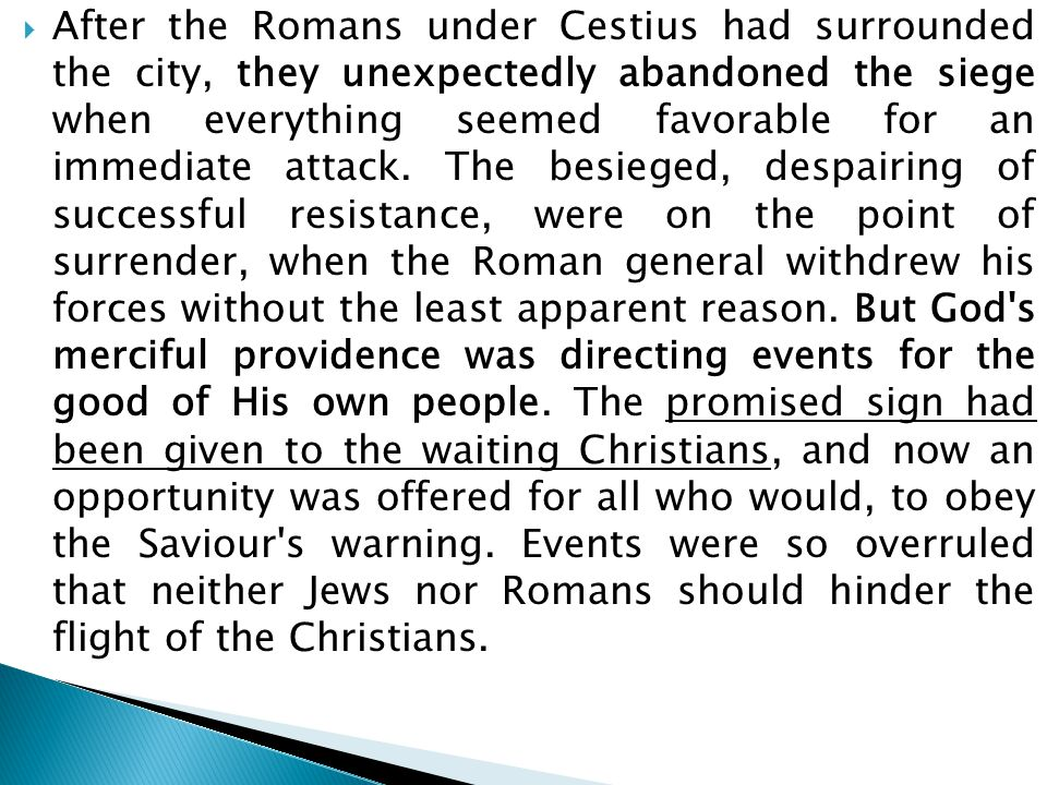  After the Romans under Cestius had surrounded the city, they unexpectedly abandoned the siege when everything seemed favorable for an immediate atta