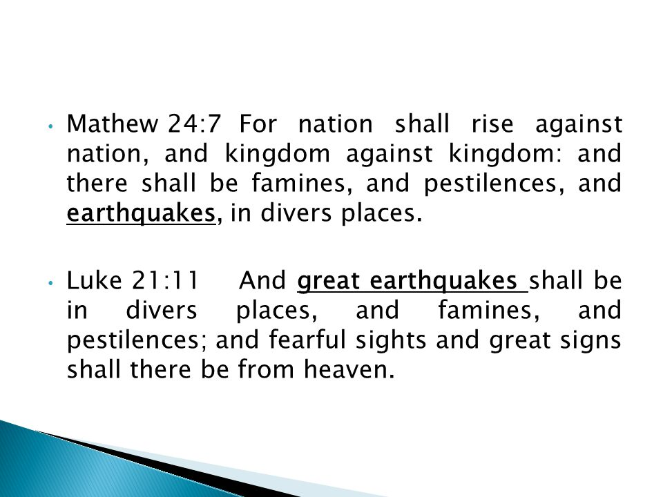Mathew 24:7For nation shall rise against nation, and kingdom against kingdom: and there shall be famines, and pestilences, and earthquakes, in divers