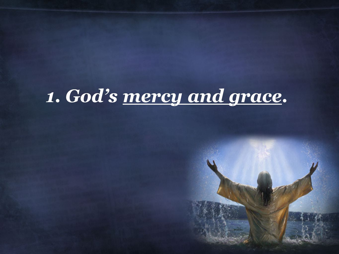 1. God's mercy and grace.