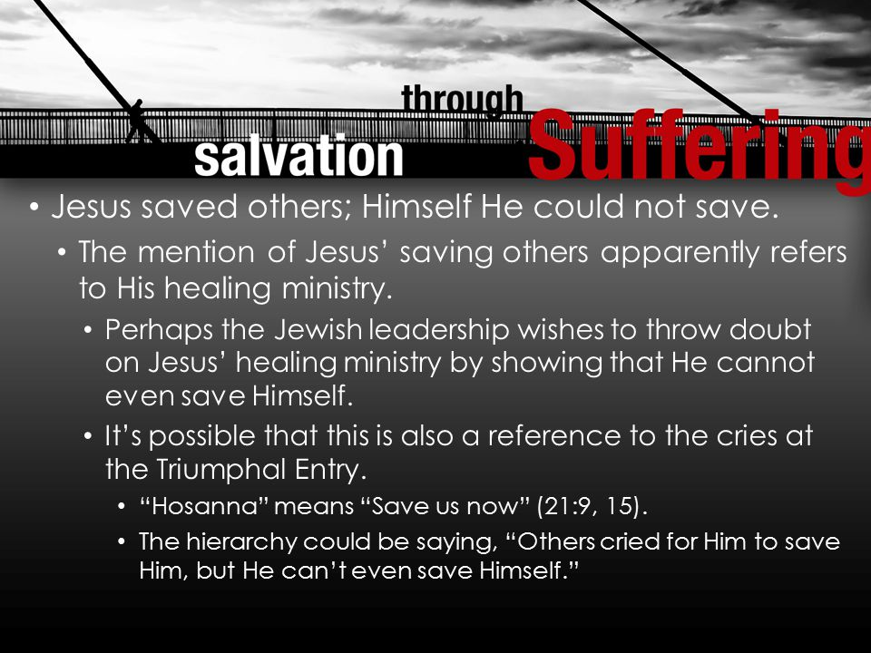 Jesus saved others; Himself He could not save.