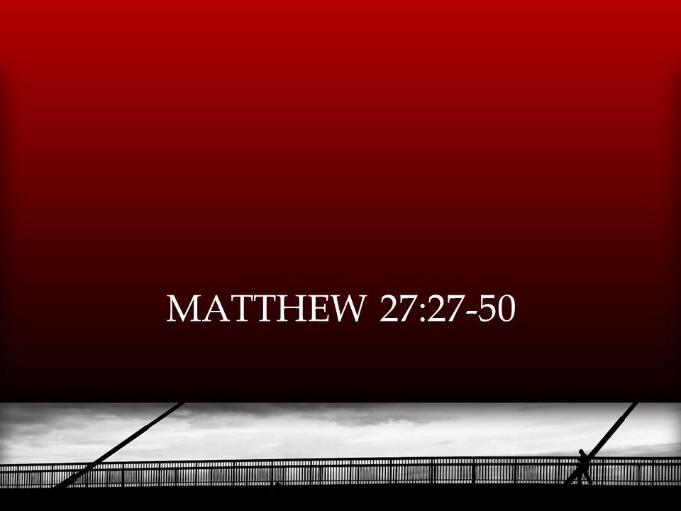 MATTHEW 27:27-50