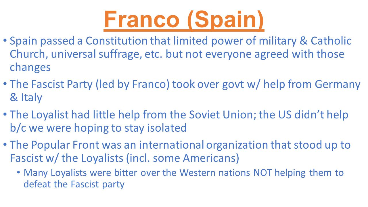 Franco (Spain) Spain passed a Constitution that limited power of military & Catholic Church, universal suffrage, etc.