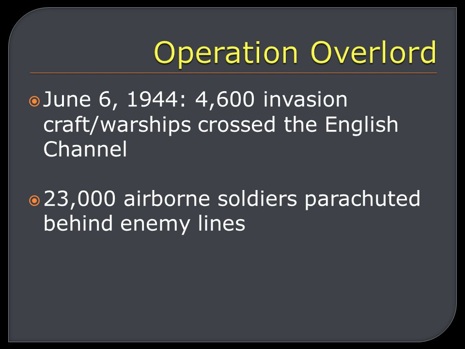  General Dwight D. Eisenhower was assigned Supreme Commander of Allied Forces  Planned invasion of France