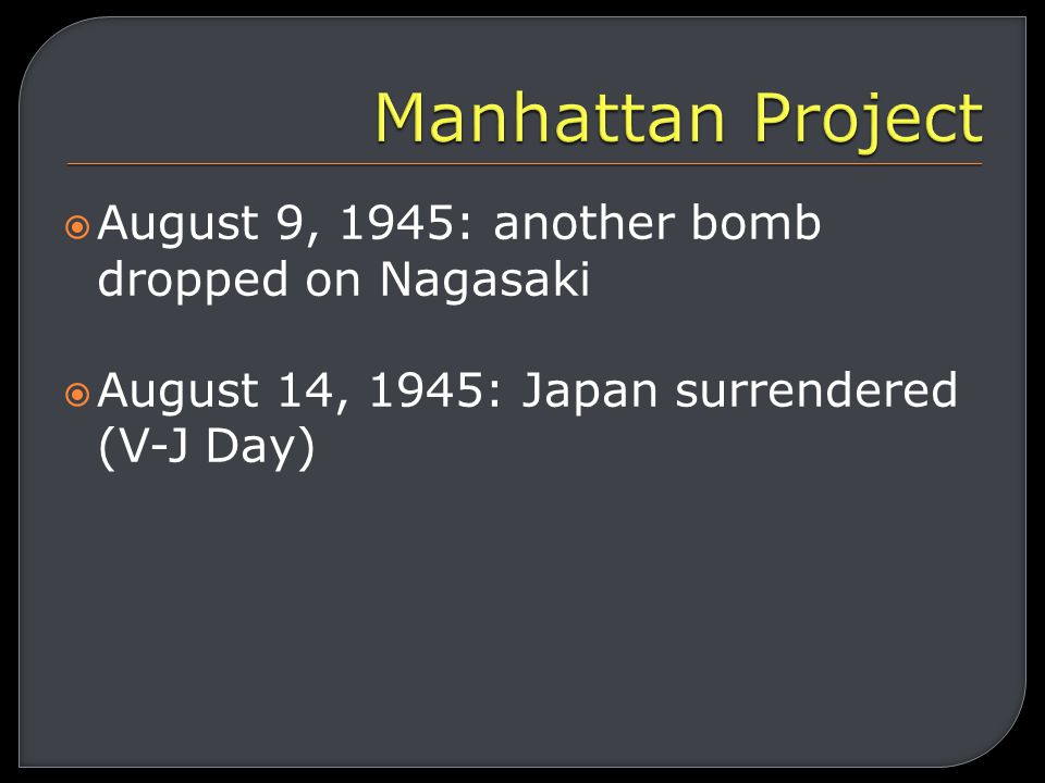  After the bomb was completed, Truman ordered its use  August 6, 1945: the Enola Gay dropped one on Hiroshima c.80,000 died and many more injured by fire, radiation sickness, etc.