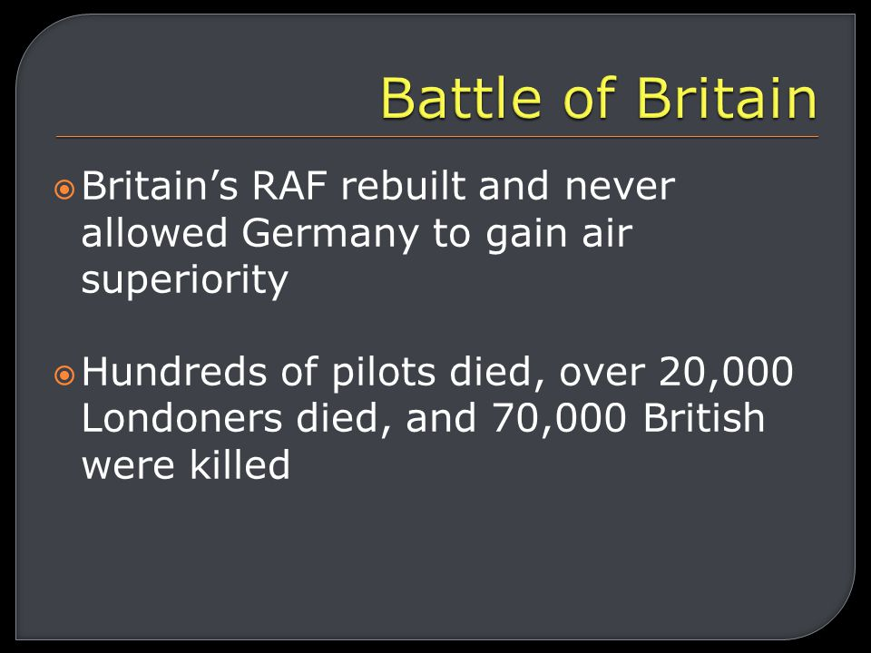  The bombing of cities was known as the Blitz  Lasted until May 1941