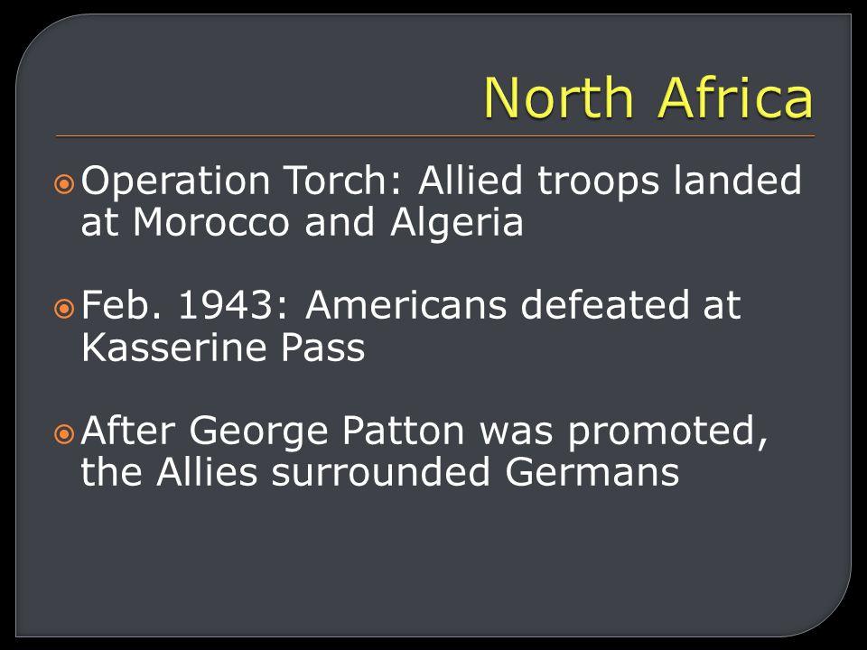  Battle of El Alamein: Egypt Desert Fox v. British General Bernard Montgomery British win and push Rommel into Tunisia Turning Point in Africa