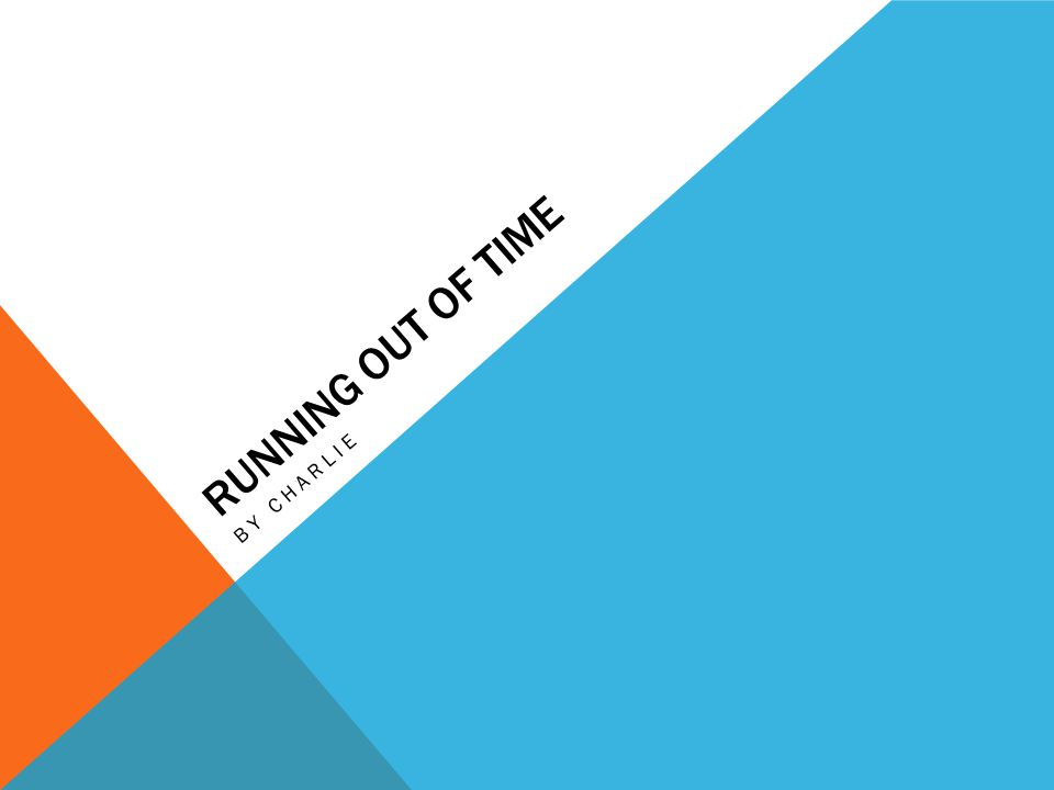RUNNING OUT OF TIME BY CHARLIE