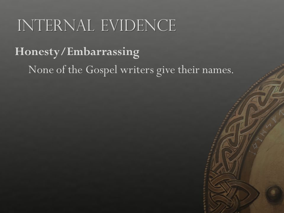 Internal Evidence Honesty/Embarrassing None of the Gospel writers give their names.