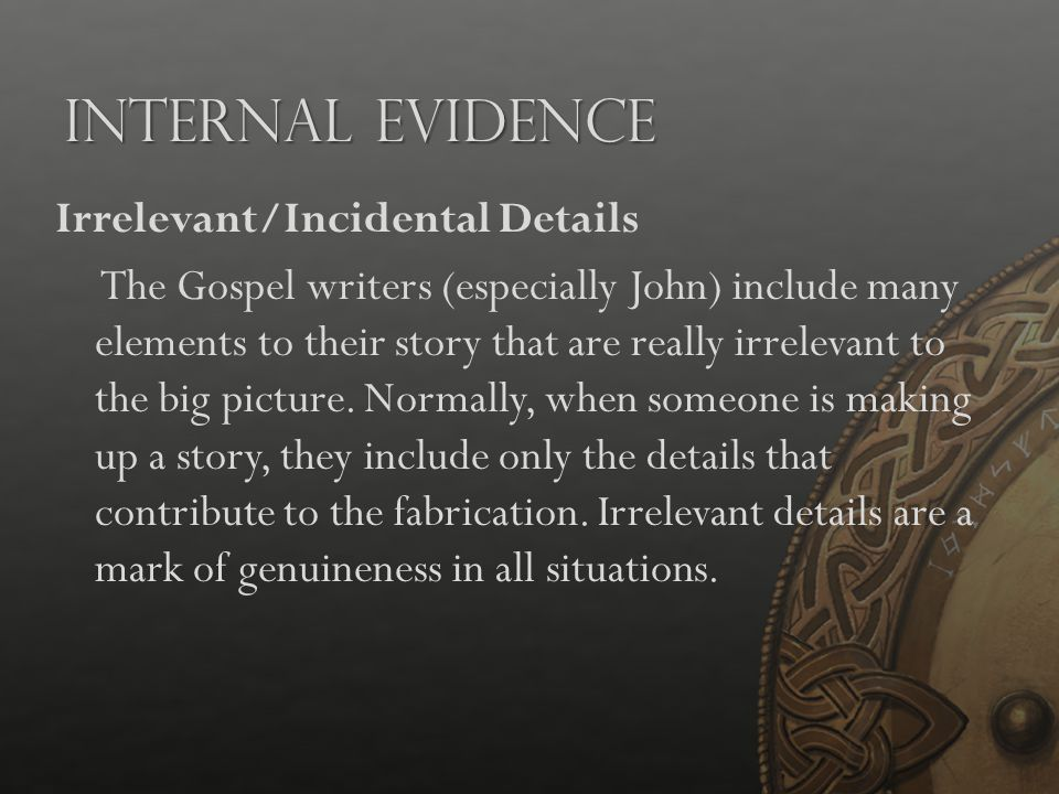 Internal Evidence Irrelevant/Incidental Details The Gospel writers (especially John) include many elements to their story that are really irrelevant t