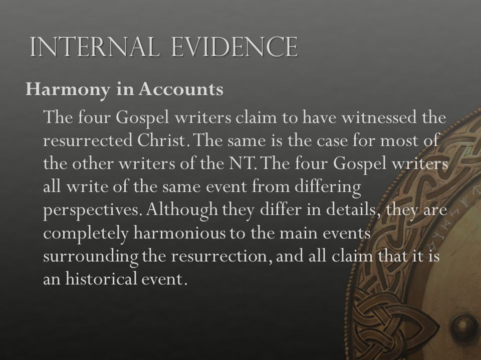 Internal Evidence Harmony in Accounts The four Gospel writers claim to have witnessed the resurrected Christ. The same is the case for most of the oth