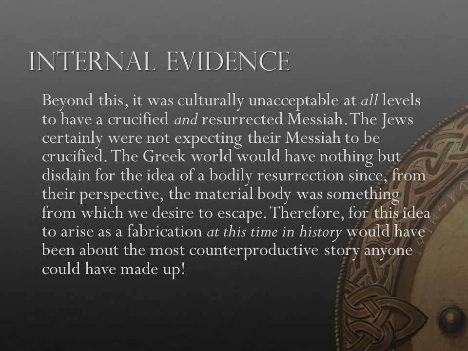 Internal Evidence Beyond this, it was culturally unacceptable at all levels to have a crucified and resurrected Messiah. The Jews certainly were not e