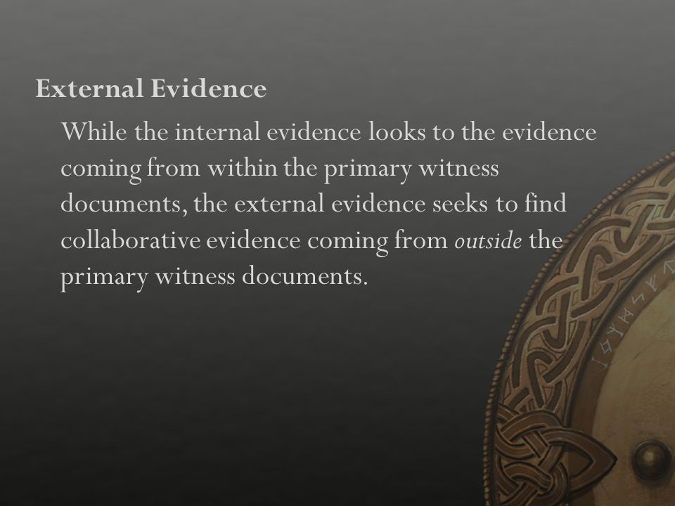 While the internal evidence looks to the evidence coming from within the primary witness documents, the external evidence seeks to find collaborative
