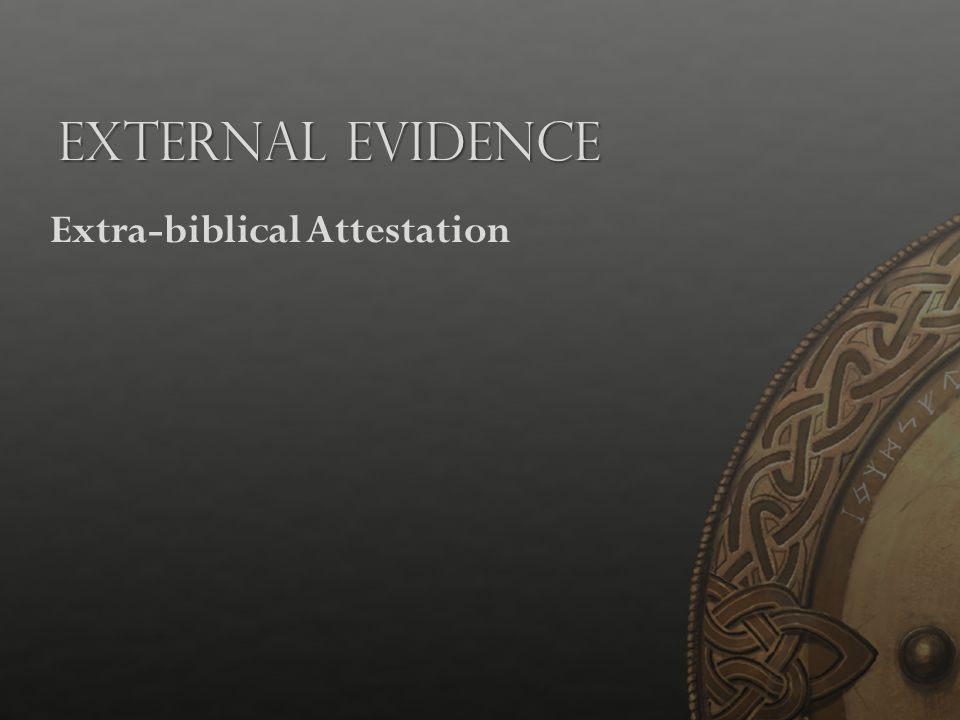 External Evidence Extra-biblical Attestation