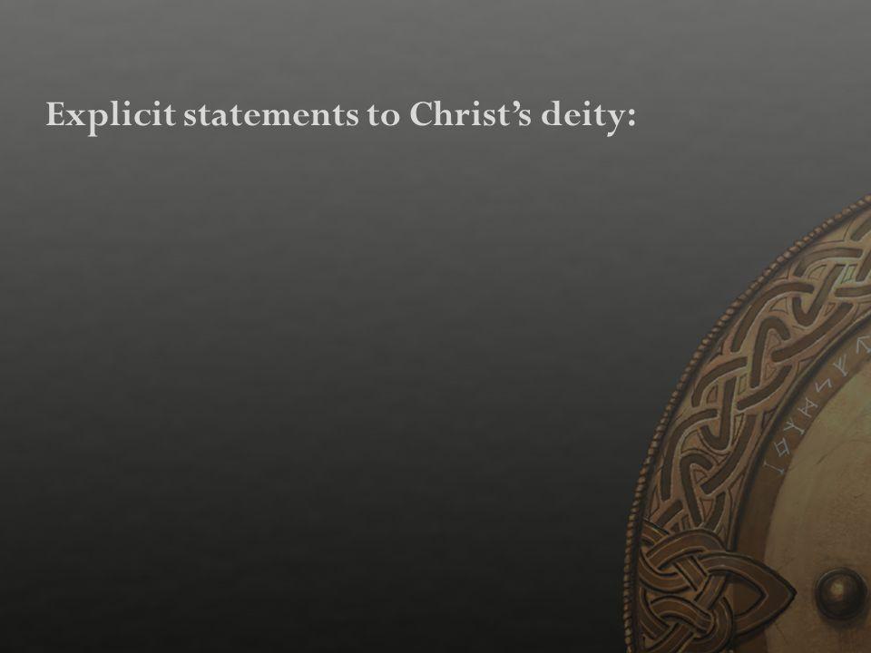 Explicit statements to Christ's deity: