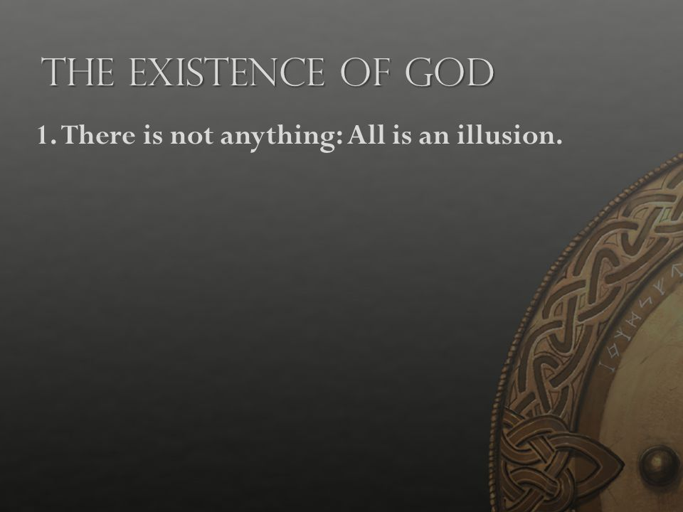 The Existence of God 1.There is not anything: All is an illusion.