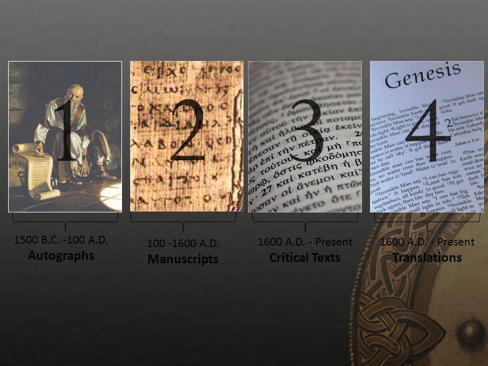 1500 B.C. -100 A.D. Autographs 100 -1600 A.D. Manuscripts 1600 A.D. - Present Critical Texts 1600 A.D. - Present Translations