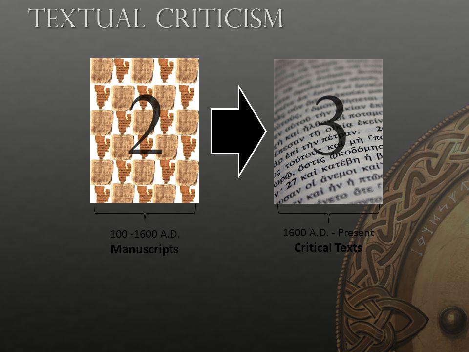 100 -1600 A.D. Manuscripts 1600 A.D. - Present Critical Texts Textual Criticism